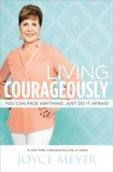 Living Courageously: You Can Face Anything, Just Do It Afraid - eBook