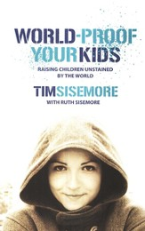 World-Proof Your Kids: Raising Children Unstained by the World