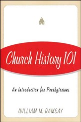 Church History 101: An Introduction for Presbyterians
