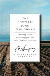 The Complete John Ploughman: Combined Edition of John  John Ploughman's Talk and John Ploughman's Pictures