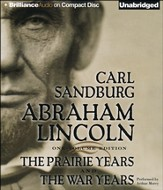 Abraham Lincoln: The Prairie Years and The War Years Unabridged Audiobook on CD