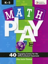 Math Play: 40 Engaging Games for the Differentiated Classroom, Grades K-5
