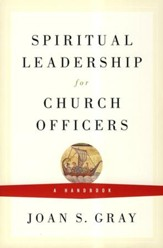 Spiritual Leadership for Church Officers: A Handbook