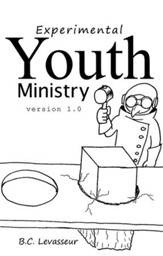 Experimental Youth Ministry: version 1.0 - eBook