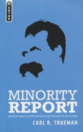 Minority Report: Unpopular thoughts on Everything from Ancient Christianity to Zen-Calvinism