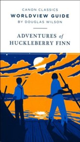 Canon Classics Worldview Guide: Adventures of  Huckleberry Finn