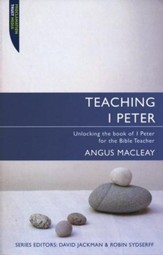 Teaching 1 Peter: Unlocking the Book of 1 Peter for the Bible Teacher