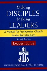 Making Disciples, Making Leaders-Leader Guide, Second Edition: A Manual for Presbyterian Church Leader Development