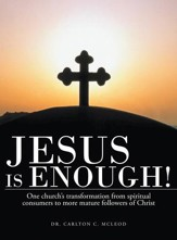 Jesus is Enough!: One churchs transformation from spiritual consumers to more mature followers of Christ - eBook