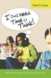 I Just Need Time to Think!: Reflective Study as Christian Practice - eBook