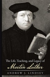 The Life, Teaching, and Legacy of Martin Luther - eBook