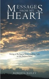 Messages from My Heart: Sitting at the Feet of Jesus, Holding Tight to His Precious Robe! - eBook