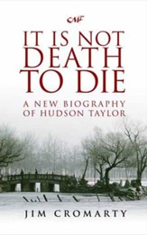 It Is Not Death to Die: A Biography of Hudson Taylor