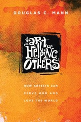 The Art of Helping Others: How Artists Can Serve God and Love the World - eBook