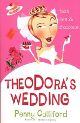 Theodora's Wedding: Faith, Love & Chocolate, Theodora Series #1