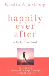 Happily Ever After: A Daily Devotional: Walking With Peace and Courage Through a Year of Divorce