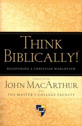 Think Biblically: Recovering a Christian Worldview