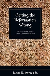 Getting the Reformation Wrong: Correcting Some Misunderstandings - eBook
