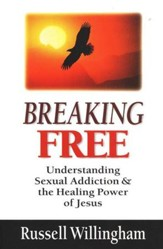 Breaking Free: Understanding Sexual Addiction & the Healing Power of Jesus - eBook