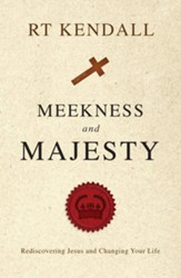 Meekness and Majesty: Rediscovering Jesus and Changing your Life / Revised