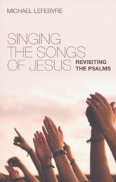 Singing the Songs of Jesus: Revisiting the Psalms