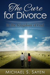 The Cure for Divorce: (In the Kingdom of God)