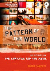 The Pattern of this World: 6 Studies On the Christian and the Media