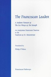 The Franciscan Leader: A Modern Version of the Six Wings of the Seraph. An Anonymous Franciscan Teatise in the Tradition of St. Bonaventure - eBook