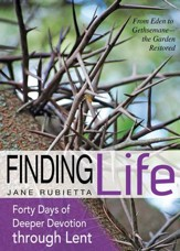 Finding Life: From Eden to Gethsemane - the Garden Restored - eBook