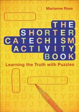 The Shorter Catechism Activity Book: Learning the Truth with Puzzles