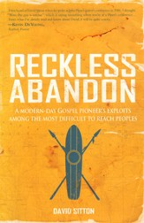 Reckless Abandon: A Modern-Day Gospel Pioneer's Exploits Among the Most Difficult to Reach Peoples