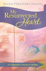 My Resurrected Heart:: A Codependent's Journey to Healing - eBook