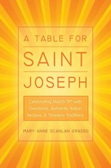 A Table for Saint Joseph: Celebrating March 19th with Devotions, Authentic Italian Recipes, and Timeless Traditions - eBook