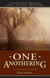 One Anothering: It's Time for a Return to a Simple, Practical, Lifestyle Getting Along Helping Each Other. - eBook
