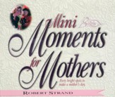 Mini Moments for Mothers: Forty Bright Spots to Make a Mother's Day. - eBook
