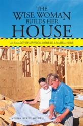 The Wise Woman Builds Her House: An Analogy of a Physical Home to a Marital Home - eBook