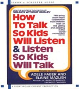 How to Talk So Kids Will Listen & Listen So Kids Will Talk - Audiobook on CD