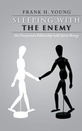 Sleeping with the Enemy: An Unconscious Fellowship with Spirit Beings - eBook