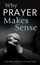 Why Prayer Makes Sense: In the Bible, in History, in Your Life Today - eBook