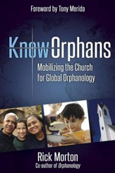 Know Orphans: Mobilizing the Church for Global Orphanology - eBook