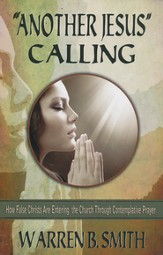 Another Jesus Calling: How False Christs are Entering the Church through Contemplative Prayer