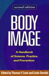 Body Image: A Handbook of Science, Practice, and Prevention - Second Edition