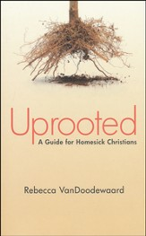 Uprooted: A Guide for Homesick Christians