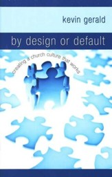 By Design or Default: Creating a Church Culture That Works