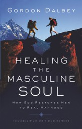 Healing the Masculine Soul: God's Restoration of Men to Real Manhood - eBook