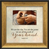 We Are All Clay, You Are the Potter Framed Art