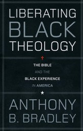 Liberating Black Theology: The Bible and the Black Experience in America