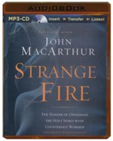 Strange Fire: The Danger of Offending the Holy Spirit with Counterfeit Worship - unabridged audiobook on CD