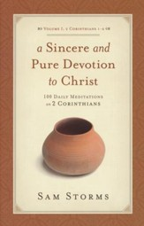 A Sincere and Pure Devotion to Christ: 100 Daily Meditations on 2 Corinthians (Vol. 1)
