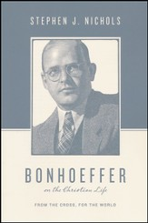 Bonhoeffer on the Christian Life: From the Cross, for the World